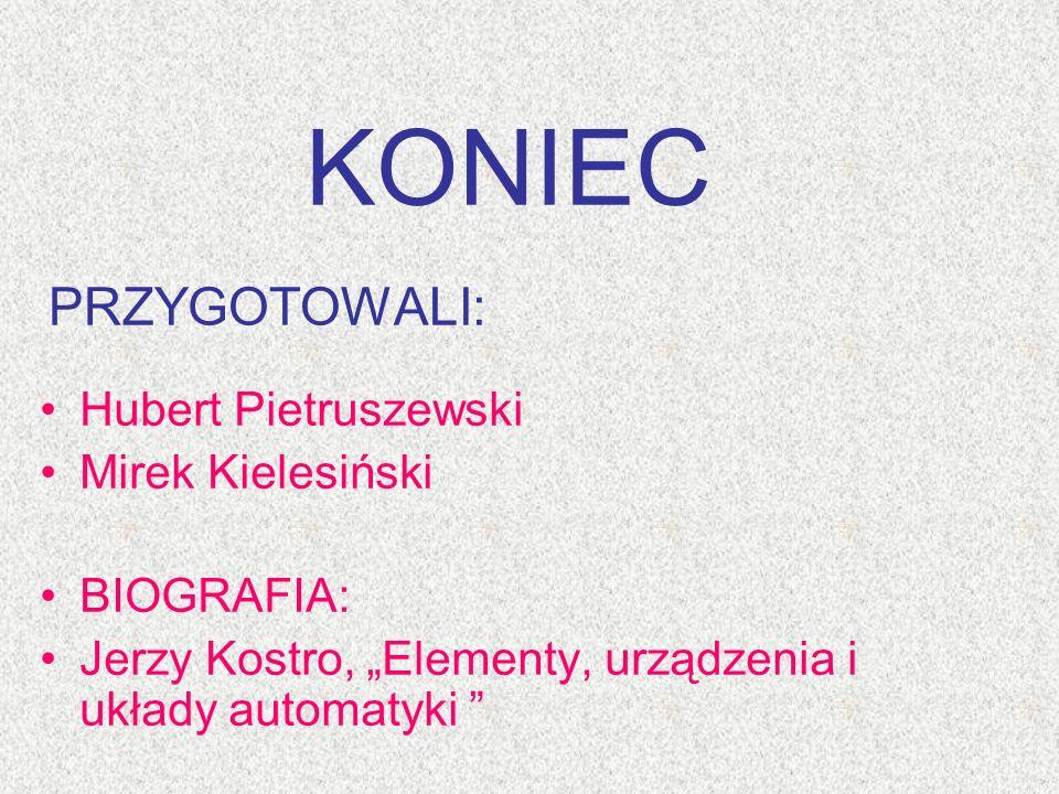 PRZYGOTOWALI: Hubert Pietruszewski Mirek Kielesiński BIOGRAFIA: Jerzy Kostro, Elementy, urządzenia i układy automatyki KONIEC