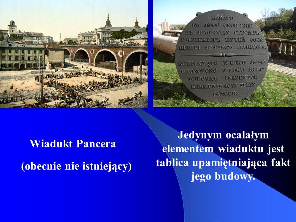 Wiadukt Pancera Jedynym ocalałym elementem wiaduktu jest tablica upamiętniająca fakt jego budowy. (obecnie nie istniejący)