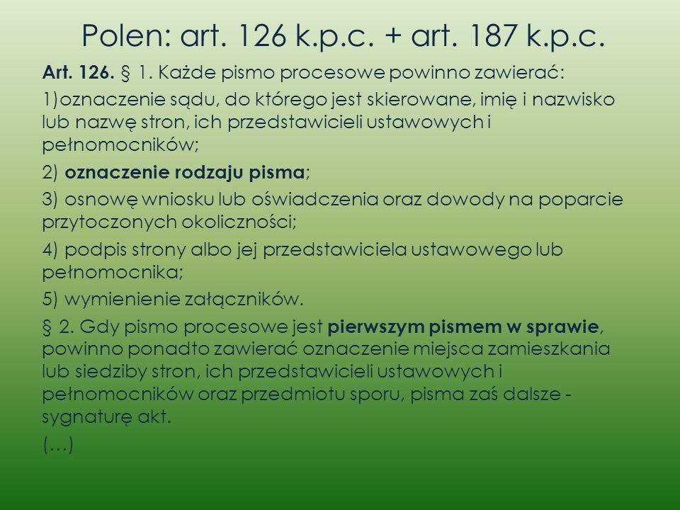 Polen: art. 126 k.p.c. + art. 187 k.p.c. Art. 126. § 1. Każde pismo procesowe powinno zawierać: 1)oznaczenie sądu, do którego jest skierowane, imię i