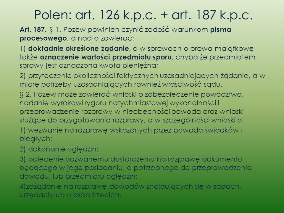 Polen: art. 126 k.p.c. + art. 187 k.p.c. Art. 187. § 1. Pozew powinien czynić zadość warunkom pisma procesowego, a nadto zawierać: 1) dokładnie określ