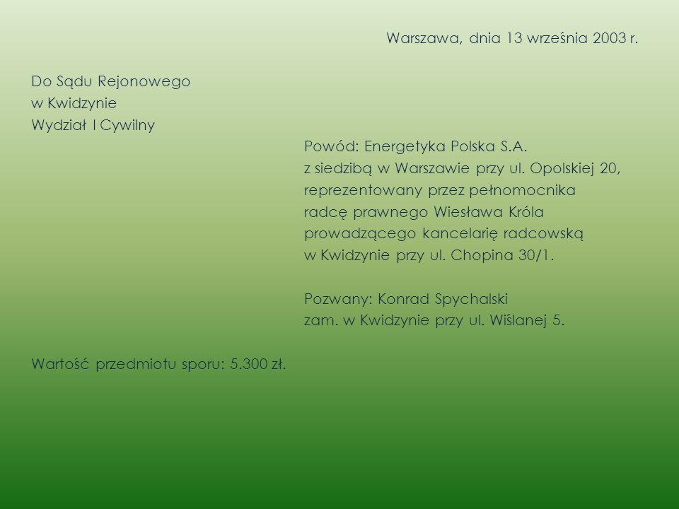 Warszawa, dnia 13 września 2003 r. Do Sądu Rejonowego w Kwidzynie Wydział I Cywilny Powód: Energetyka Polska S.A. z siedzibą w Warszawie przy ul. Opol