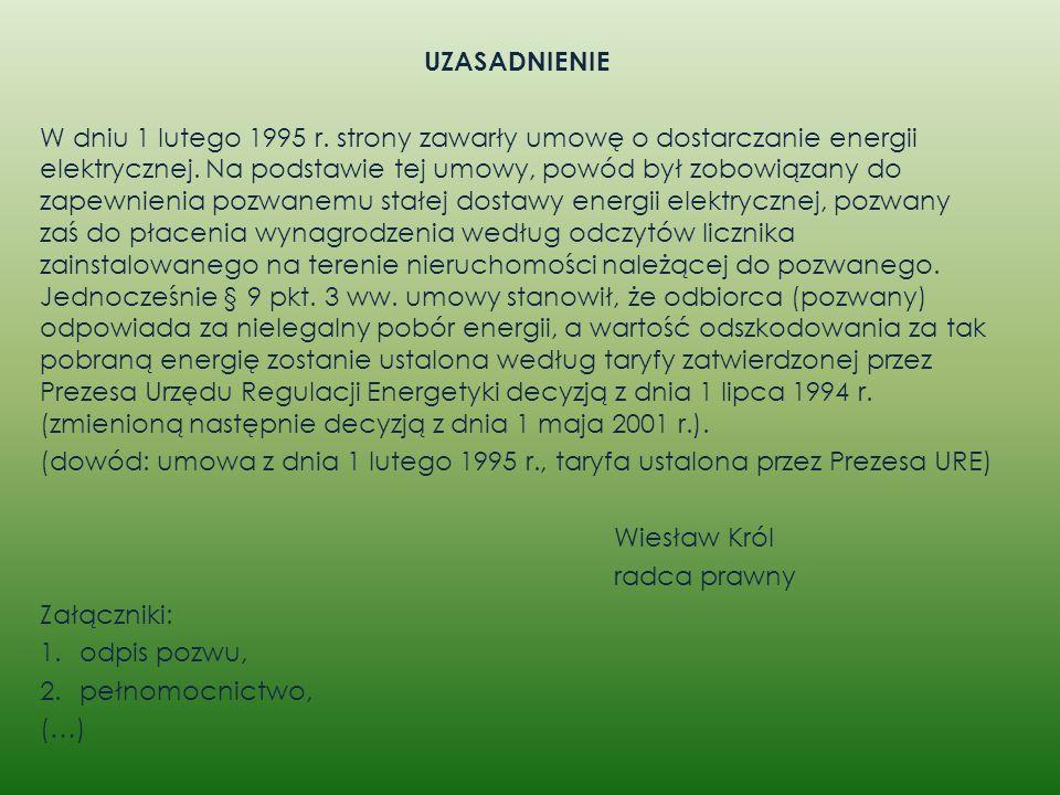 UZASADNIENIE W dniu 1 lutego 1995 r. strony zawarły umowę o dostarczanie energii elektrycznej. Na podstawie tej umowy, powód był zobowiązany do zapewn