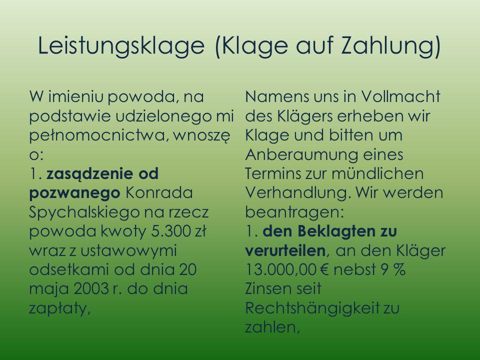 Leistungsklage (Klage auf Zahlung) W imieniu powoda, na podstawie udzielonego mi pełnomocnictwa, wnoszę o: 1. zasądzenie od pozwanego Konrada Spychals