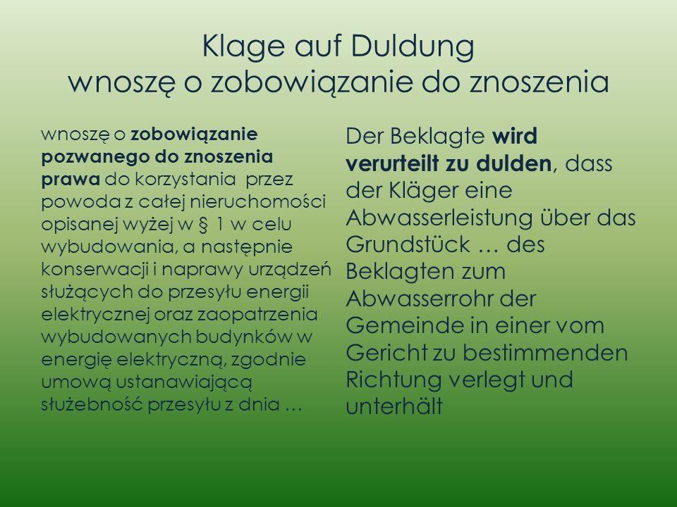 Klage auf Duldung wnoszę o zobowiązanie do znoszenia wnoszę o zobowiązanie pozwanego do znoszenia prawa do korzystania przez powoda z całej nieruchomo