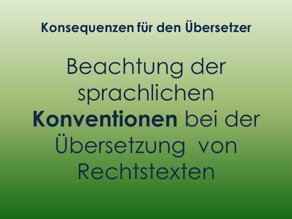 Konsequenzen für den Übersetzer Beachtung der sprachlichen Konventionen bei der Übersetzung von Rechtstexten