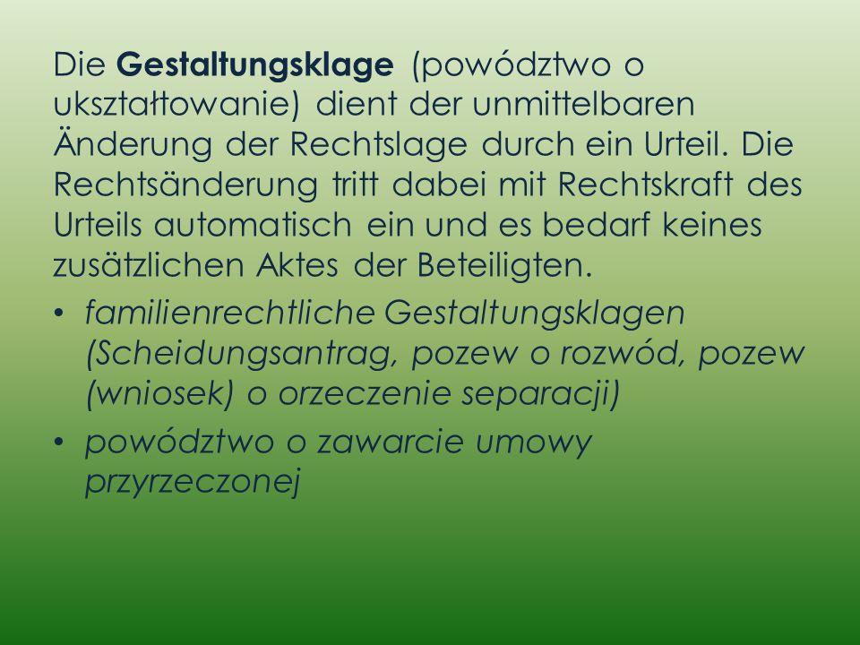 Die Gestaltungsklage (powództwo o ukształtowanie) dient der unmittelbaren Änderung der Rechtslage durch ein Urteil. Die Rechtsänderung tritt dabei mit