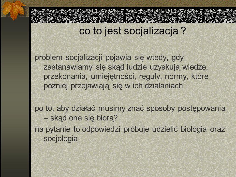 co to jest socjalizacja ? problem socjalizacji pojawia się wtedy, gdy zastanawiamy się skąd ludzie uzyskują wiedzę, przekonania, umiejętności, reguły,