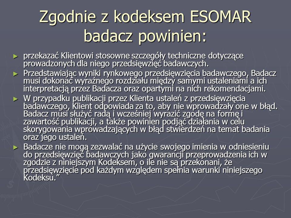 Zgodnie z kodeksem ESOMAR badacz powinien: przekazać Klientowi stosowne szczegóły techniczne dotyczące prowadzonych dla niego przedsięwzięć badawczych.