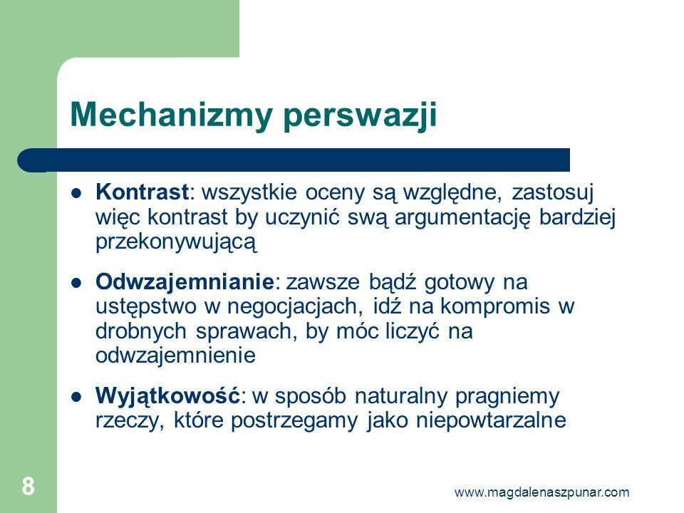 www.magdalenaszpunar.com 8 Mechanizmy perswazji Kontrast: wszystkie oceny są względne, zastosuj więc kontrast by uczynić swą argumentację bardziej prz