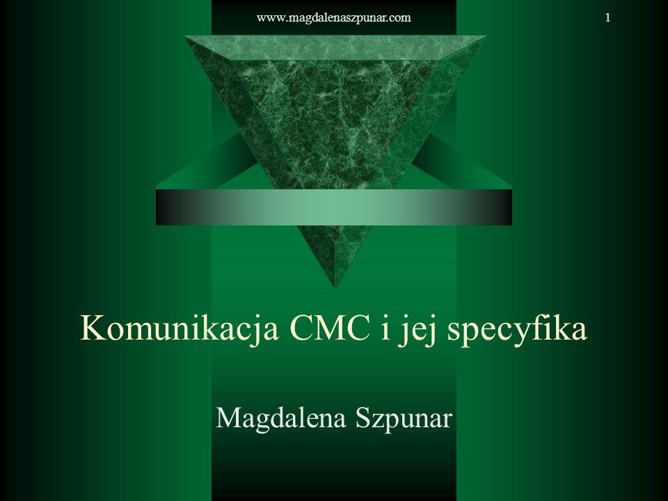 www.magdalenaszpunar.com1 Komunikacja CMC i jej specyfika Magdalena Szpunar