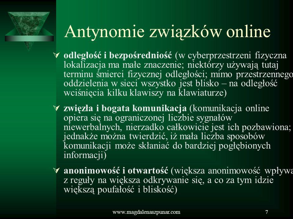 www.magdalenaszpunar.com7 Antynomie związków online odległość i bezpośredniość (w cyberprzestrzeni fizyczna lokalizacja ma małe znaczenie; niektórzy u