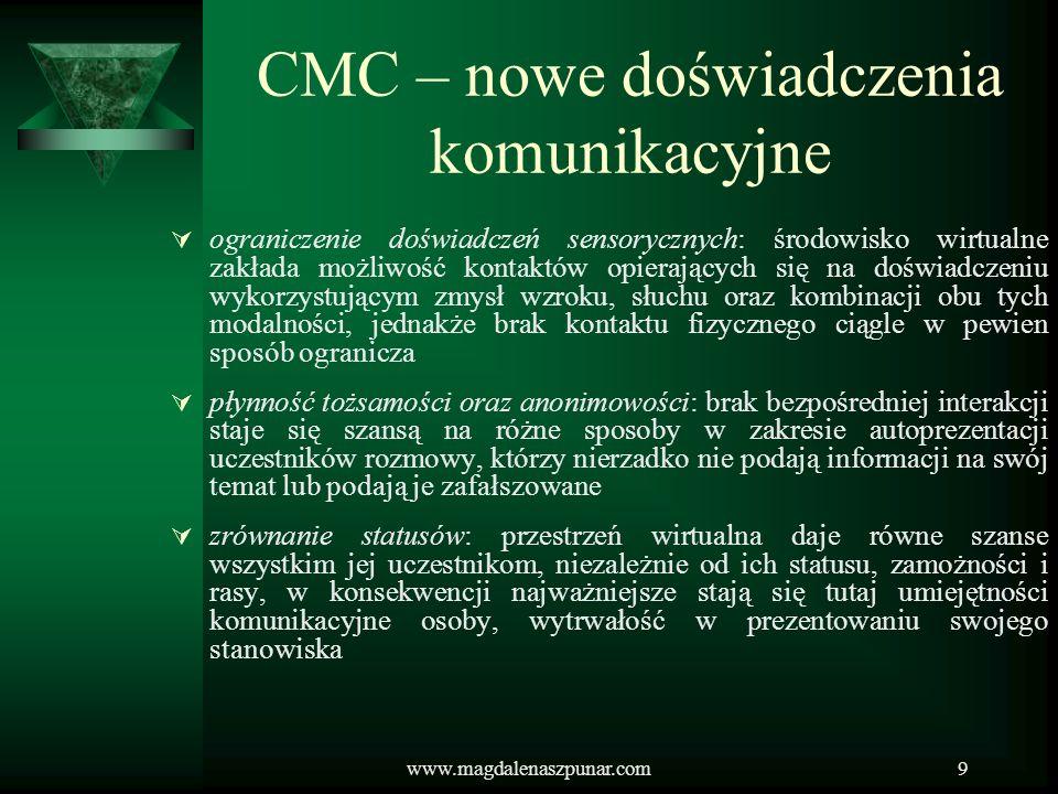 www.magdalenaszpunar.com9 CMC – nowe doświadczenia komunikacyjne ograniczenie doświadczeń sensorycznych: środowisko wirtualne zakłada możliwość kontak