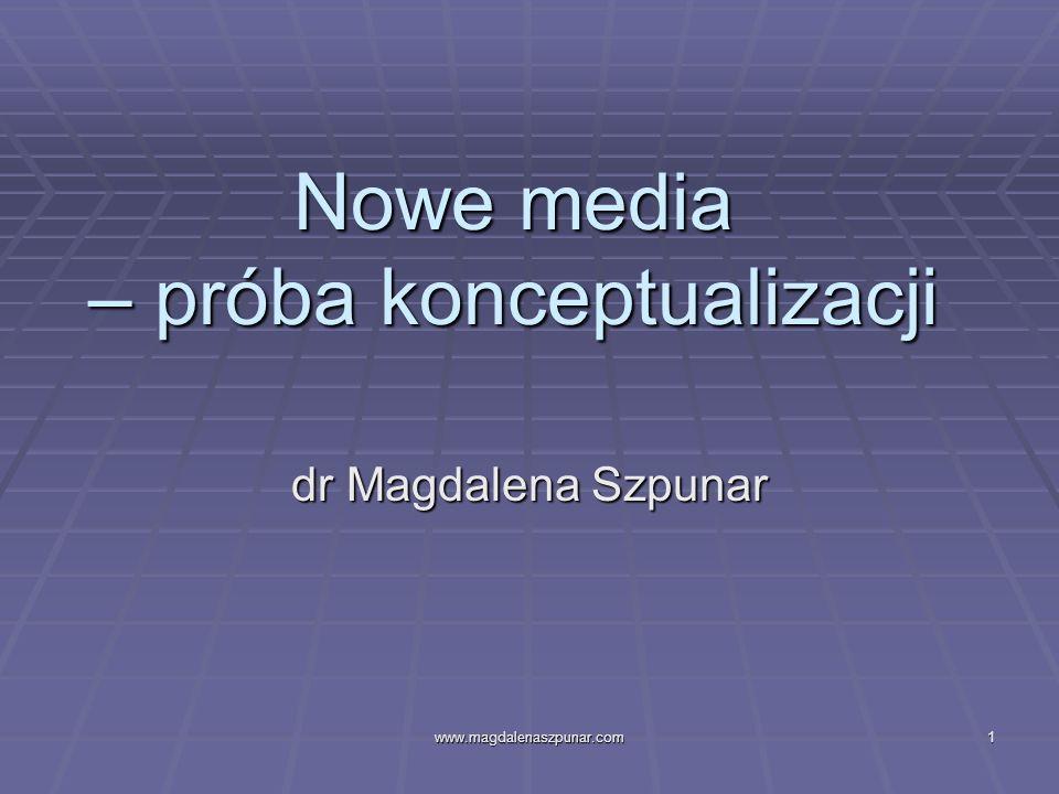www.magdalenaszpunar.com1 Nowe media – próba konceptualizacji dr Magdalena Szpunar