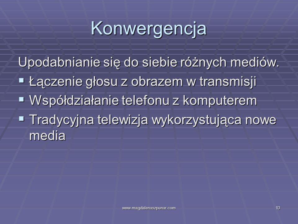 www.magdalenaszpunar.com13 Konwergencja Upodabnianie się do siebie różnych mediów. Łączenie głosu z obrazem w transmisji Łączenie głosu z obrazem w tr