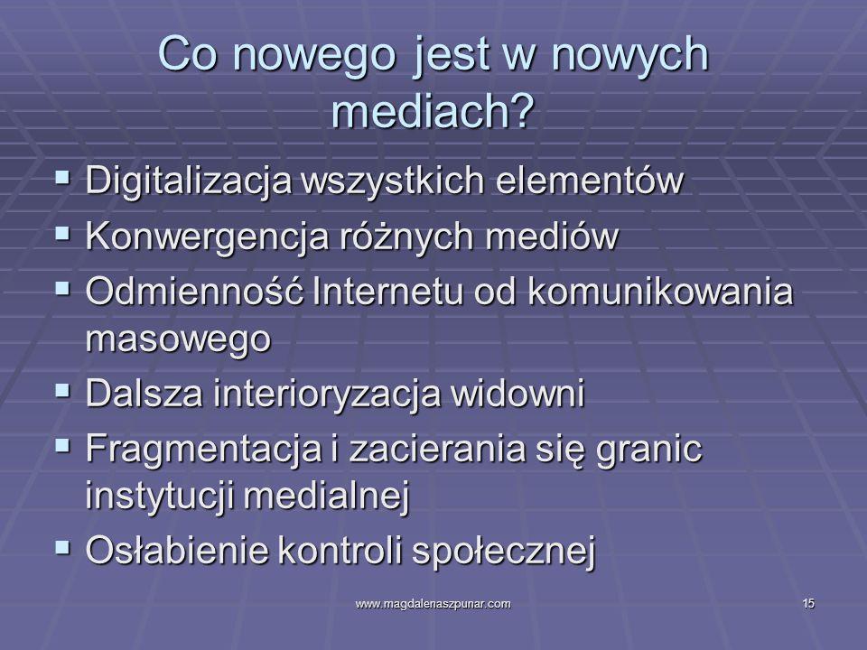 www.magdalenaszpunar.com15 Co nowego jest w nowych mediach? Digitalizacja wszystkich elementów Digitalizacja wszystkich elementów Konwergencja różnych