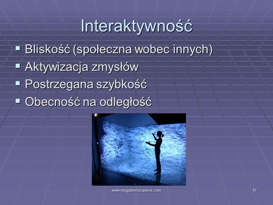 www.magdalenaszpunar.com17 Interaktywność Bliskość (społeczna wobec innych) Bliskość (społeczna wobec innych) Aktywizacja zmysłów Aktywizacja zmysłów