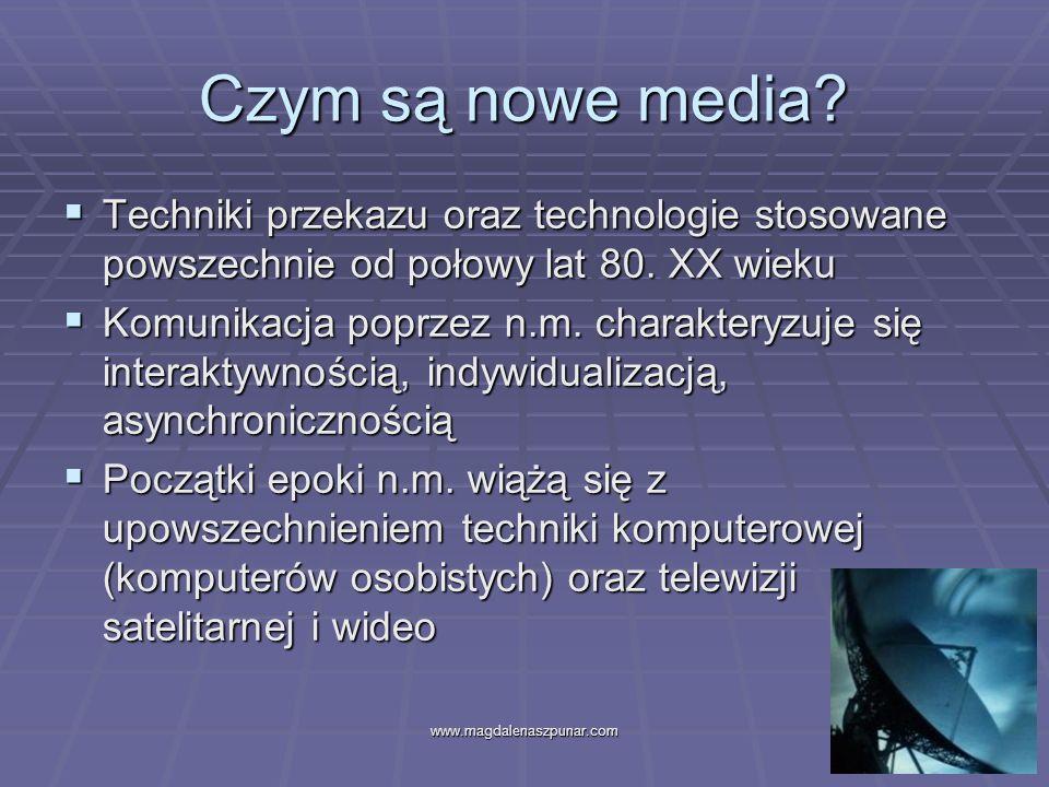 www.magdalenaszpunar.com2 Czym są nowe media? Techniki przekazu oraz technologie stosowane powszechnie od połowy lat 80. XX wieku Techniki przekazu or