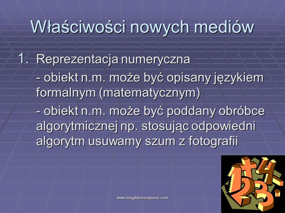 www.magdalenaszpunar.com6 Właściwości nowych mediów 1. Reprezentacja numeryczna - obiekt n.m. może być opisany językiem formalnym (matematycznym) - ob