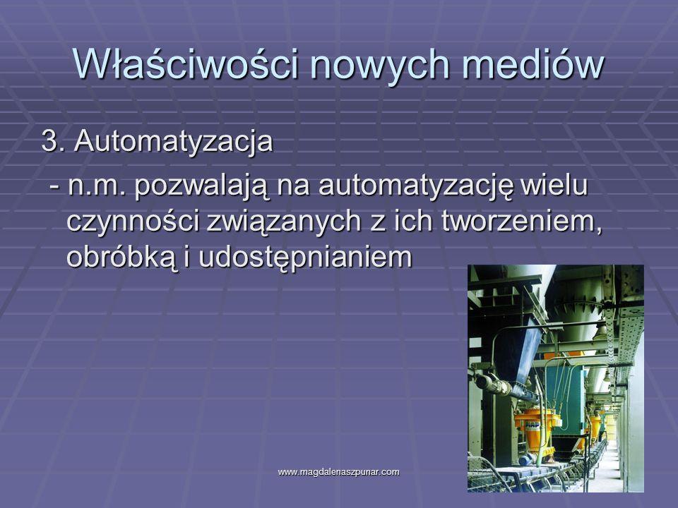 www.magdalenaszpunar.com8 Właściwości nowych mediów 3. Automatyzacja - n.m. pozwalają na automatyzację wielu czynności związanych z ich tworzeniem, ob