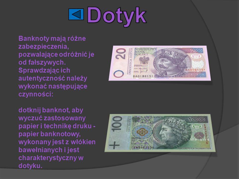Banknoty mają różne zabezpieczenia, pozwalające odróżnić je od fałszywych. Sprawdzając ich autentyczność należy wykonać następujące czynności: dotknij