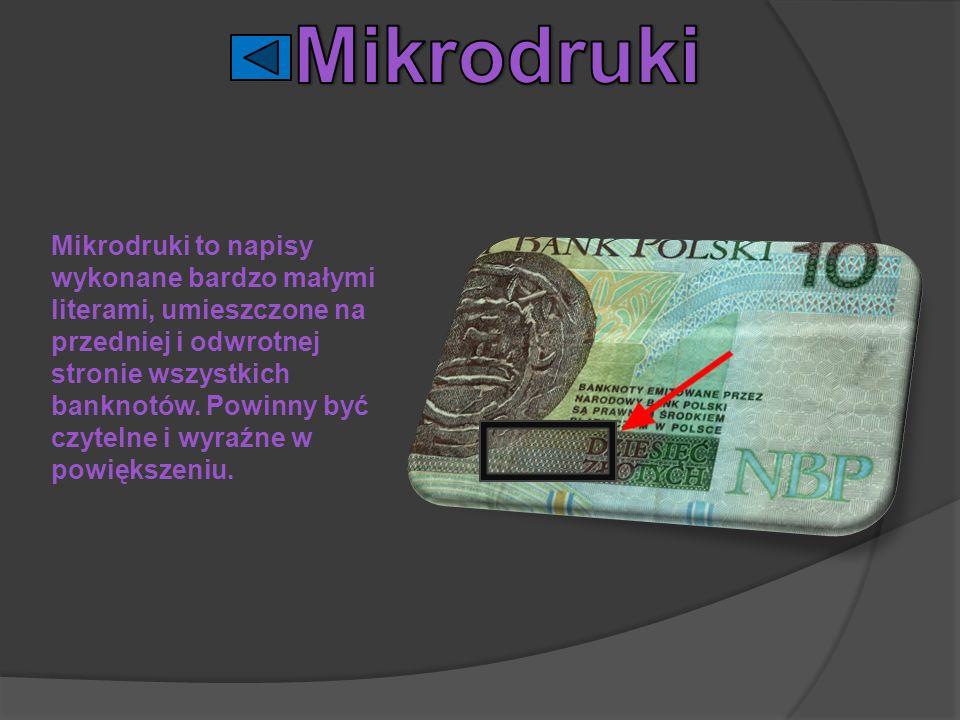 Mikrodruki to napisy wykonane bardzo małymi literami, umieszczone na przedniej i odwrotnej stronie wszystkich banknotów. Powinny być czytelne i wyraźn