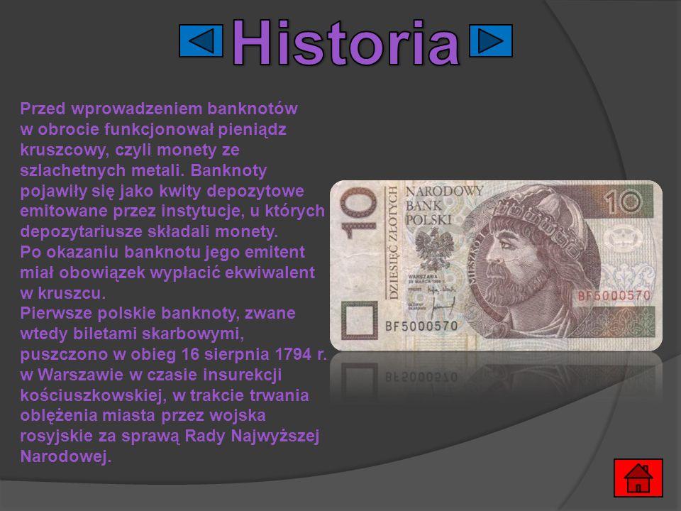 Przed wprowadzeniem banknotów w obrocie funkcjonował pieniądz kruszcowy, czyli monety ze szlachetnych metali. Banknoty pojawiły się jako kwity depozyt
