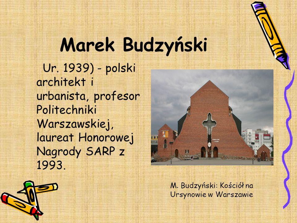 Marek Budzyński Ur. 1939) - polski architekt i urbanista, profesor Politechniki Warszawskiej, laureat Honorowej Nagrody SARP z 1993. M. Budzyński: Koś