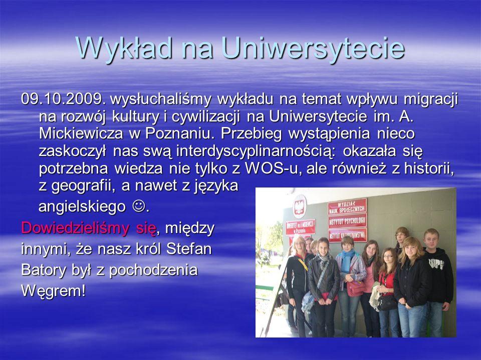Wykład na Uniwersytecie 09.10.2009. wysłuchaliśmy wykładu na temat wpływu migracji na rozwój kultury i cywilizacji na Uniwersytecie im. A. Mickiewicza