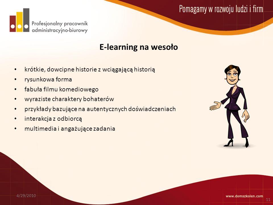 E-learning na wesoło krótkie, dowcipne historie z wciągającą historią rysunkowa forma fabuła filmu komediowego wyraziste charaktery bohaterów przykłady bazujące na autentycznych doświadczeniach interakcja z odbiorcą multimedia i angażujące zadania 4/29/2010 11