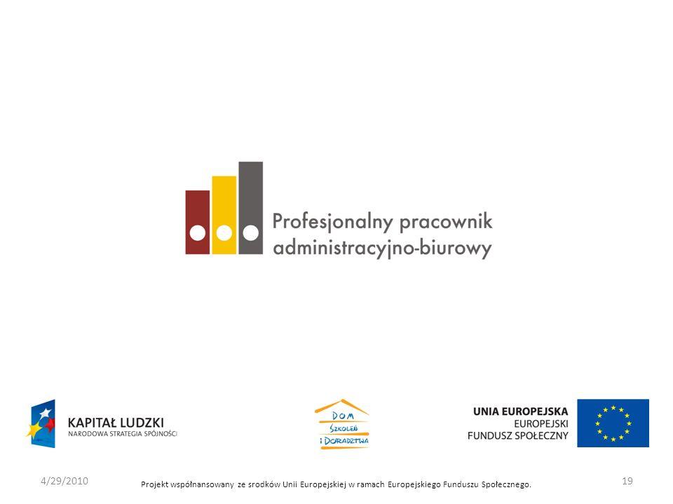 Projekt współnansowany ze srodków Unii Europejskiej w ramach Europejskiego Funduszu Społecznego. 4/29/201019
