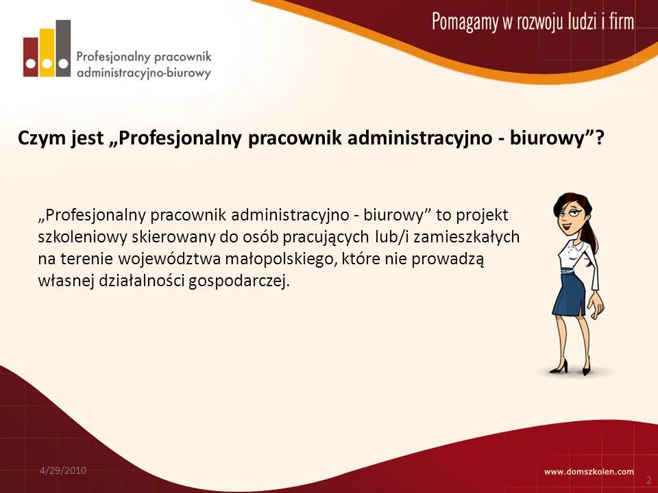 4/29/2010 2 Czym jest Profesjonalny pracownik administracyjno - biurowy.