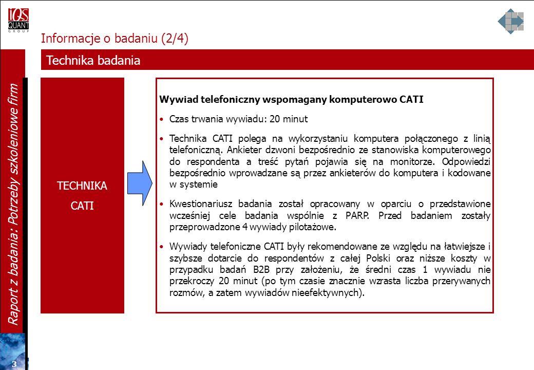 2 2 2 Raport z badania: Potrzeby szkoleniowe firm Próba Informacje o badaniu (1/4) Technika badania Wywiad telefoniczny wspomagany komputerowo CATI Op