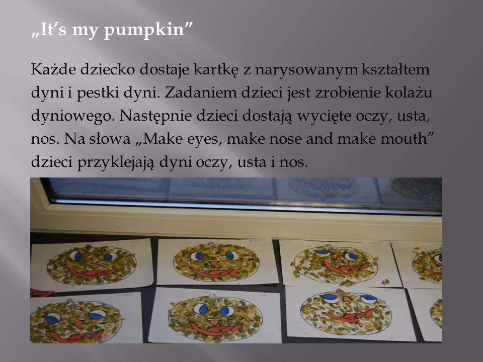 Its my pumpkin Każde dziecko dostaje kartkę z narysowanym kształtem dyni i pestki dyni. Zadaniem dzieci jest zrobienie kolażu dyniowego. Następnie dzi