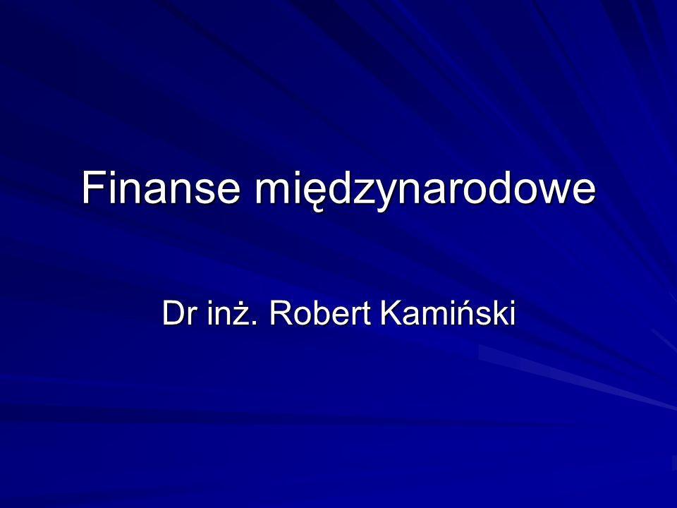 Finanse międzynarodowe Dr inż. Robert Kamiński