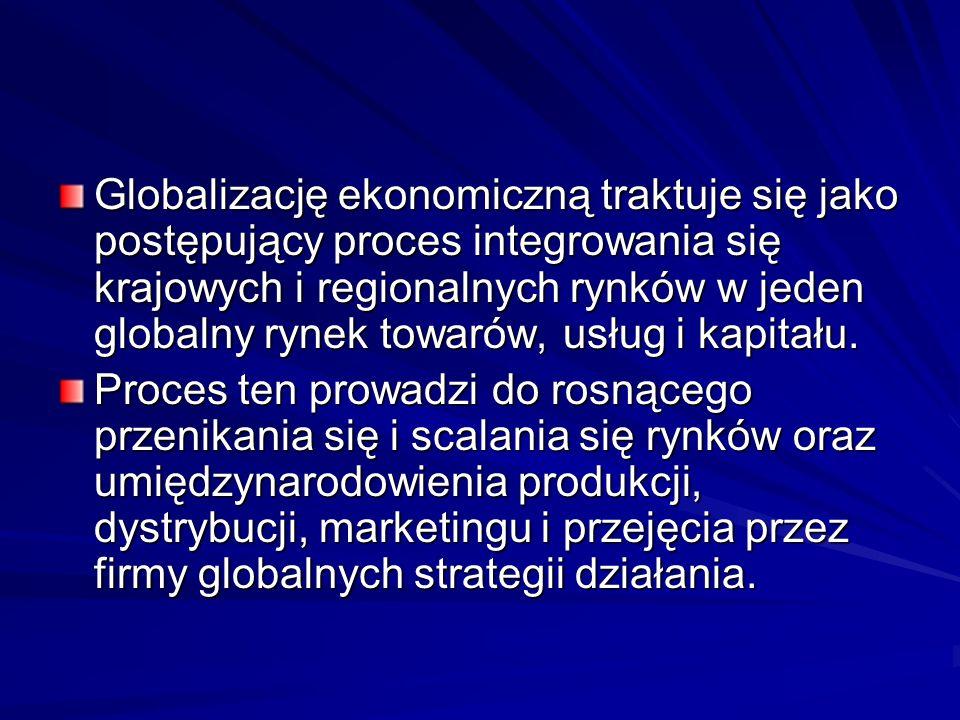 Globalizację ekonomiczną traktuje się jako postępujący proces integrowania się krajowych i regionalnych rynków w jeden globalny rynek towarów, usług i
