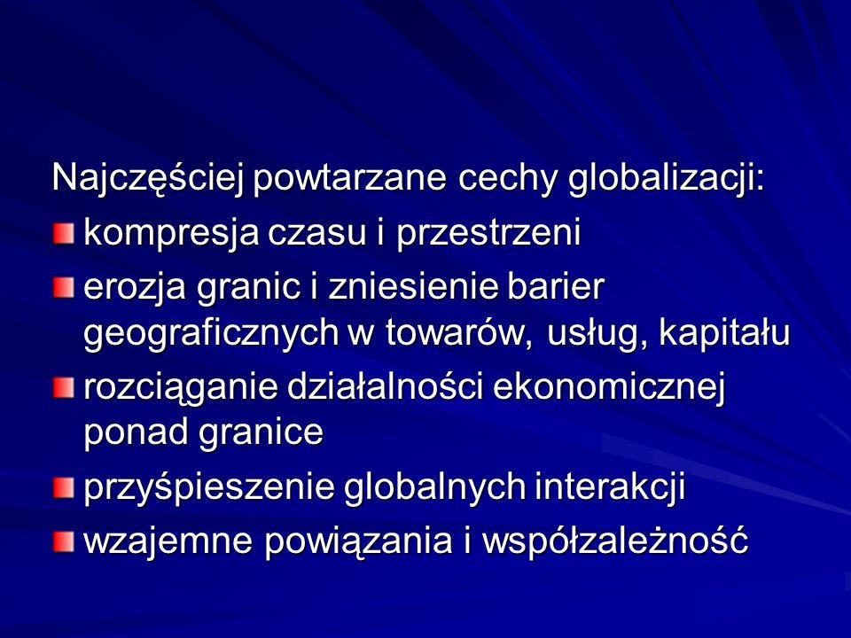 Najczęściej powtarzane cechy globalizacji: kompresja czasu i przestrzeni erozja granic i zniesienie barier geograficznych w towarów, usług, kapitału r