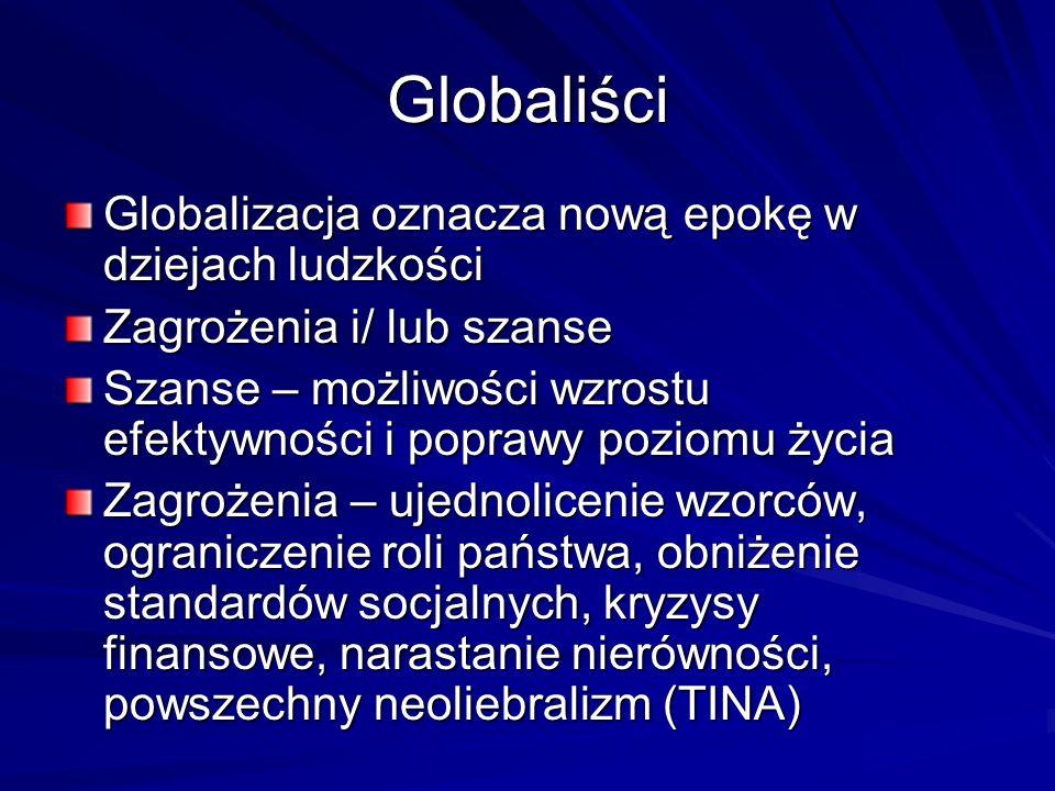 Globaliści Globalizacja oznacza nową epokę w dziejach ludzkości Zagrożenia i/ lub szanse Szanse – możliwości wzrostu efektywności i poprawy poziomu ży