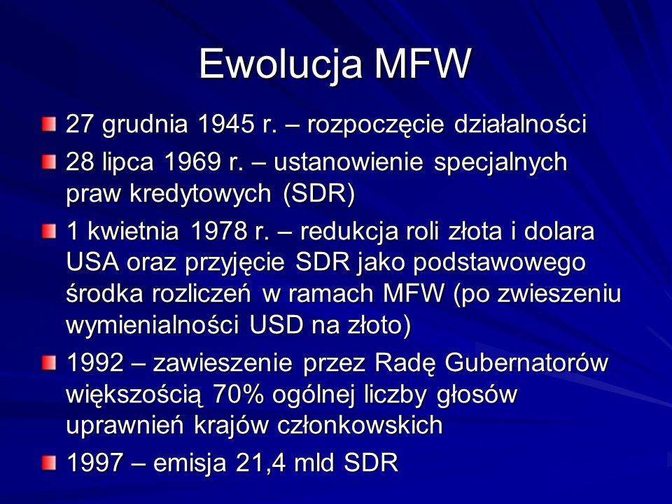 Ewolucja MFW 27 grudnia 1945 r. – rozpoczęcie działalności 28 lipca 1969 r. – ustanowienie specjalnych praw kredytowych (SDR) 1 kwietnia 1978 r. – red