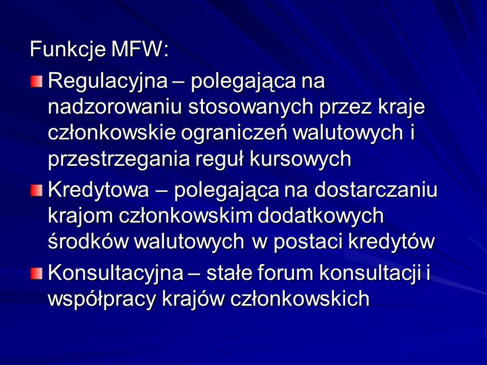Funkcje MFW: Regulacyjna – polegająca na nadzorowaniu stosowanych przez kraje członkowskie ograniczeń walutowych i przestrzegania reguł kursowych Kred