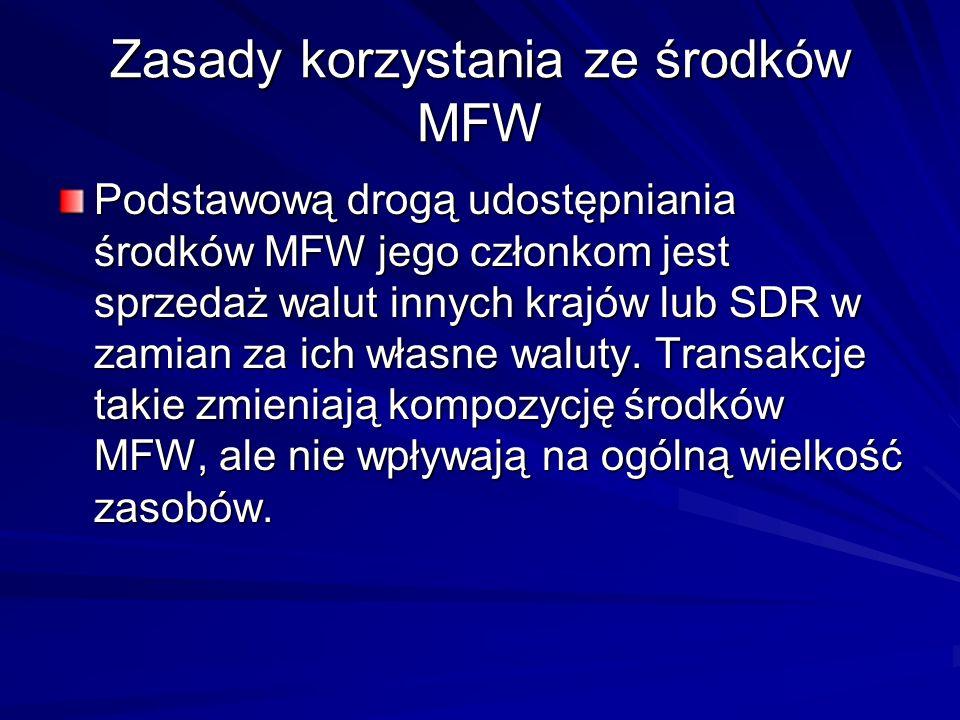 Zasady korzystania ze środków MFW Podstawową drogą udostępniania środków MFW jego członkom jest sprzedaż walut innych krajów lub SDR w zamian za ich w