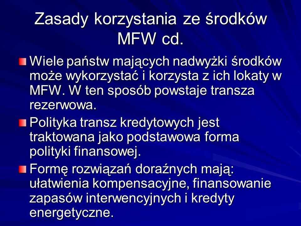 Zasady korzystania ze środków MFW cd. Wiele państw mających nadwyżki środków może wykorzystać i korzysta z ich lokaty w MFW. W ten sposób powstaje tra