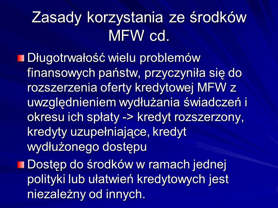 Zasady korzystania ze środków MFW cd. Długotrwałość wielu problemów finansowych państw, przyczyniła się do rozszerzenia oferty kredytowej MFW z uwzglę