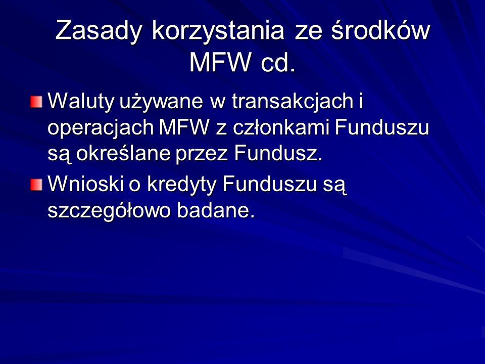 Zasady korzystania ze środków MFW cd. Waluty używane w transakcjach i operacjach MFW z członkami Funduszu są określane przez Fundusz. Wnioski o kredyt