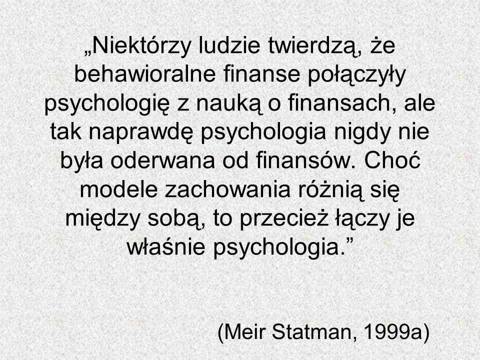 Niektórzy ludzie twierdzą, że behawioralne finanse połączyły psychologię z nauką o finansach, ale tak naprawdę psychologia nigdy nie była oderwana od