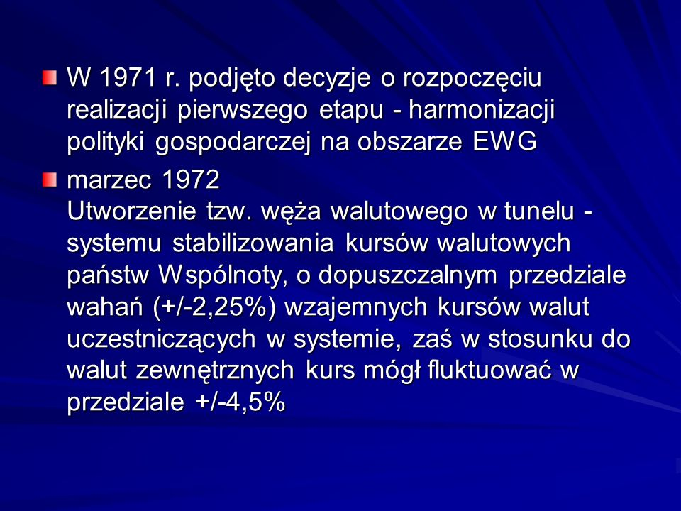 W 1971 r. podjęto decyzje o rozpoczęciu realizacji pierwszego etapu - harmonizacji polityki gospodarczej na obszarze EWG marzec 1972 Utworzenie tzw. w