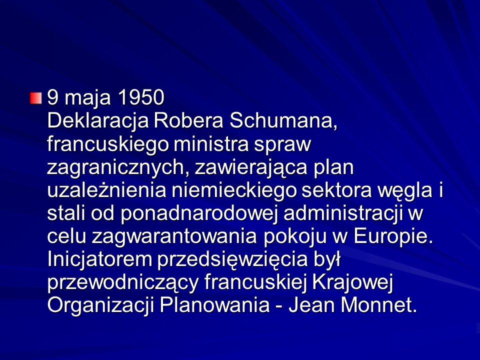 9 maja 1950 Deklaracja Robera Schumana, francuskiego ministra spraw zagranicznych, zawierająca plan uzależnienia niemieckiego sektora węgla i stali od