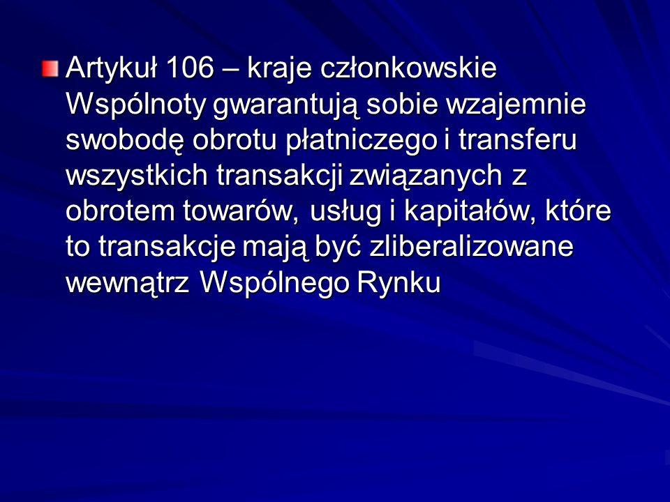 Artykuł 106 – kraje członkowskie Wspólnoty gwarantują sobie wzajemnie swobodę obrotu płatniczego i transferu wszystkich transakcji związanych z obrote