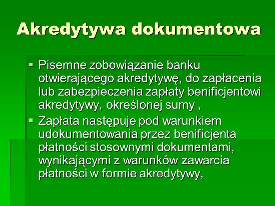 Akredytywa dokumentowa Pisemne zobowiązanie banku otwierającego akredytywę, do zapłacenia lub zabezpieczenia zapłaty benificjentowi akredytywy, określ