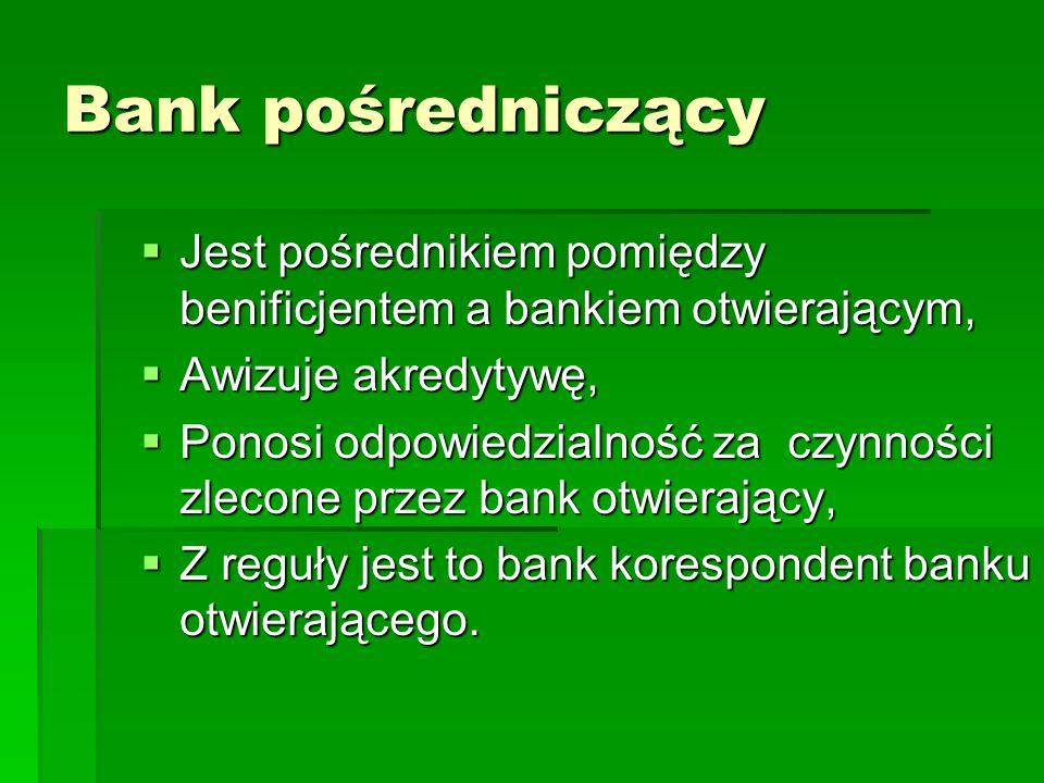 Bank pośredniczący Jest pośrednikiem pomiędzy benificjentem a bankiem otwierającym, Jest pośrednikiem pomiędzy benificjentem a bankiem otwierającym, A