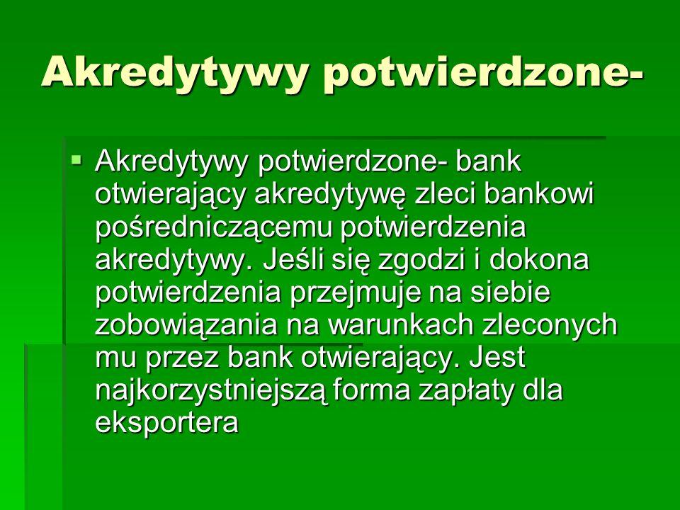 Akredytywy potwierdzone- Akredytywy potwierdzone- bank otwierający akredytywę zleci bankowi pośredniczącemu potwierdzenia akredytywy. Jeśli się zgodzi